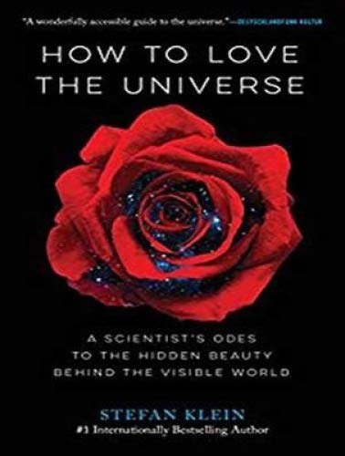 How to Love the Universe: A Scientist�s Odes to the Hidden Beauty Behind the Visible World