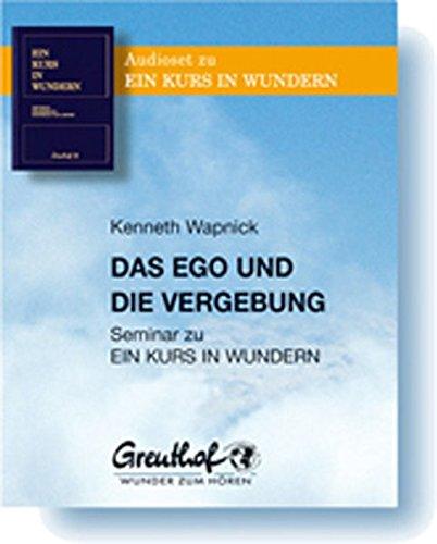 Das Ego und die Vergebung: Seminar zu EIN KURS IN WUNDERN