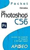 Photoshop CS6: lavorare con creatività su fotografie e immagini digitali (Fotografia e video Vol. 10)