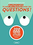 Tu me fatigues avec tes questions !