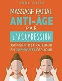 Mon Massage Facial Anti-Age par l'Acupression: Raffermir et Rajeunir en 10 Minutes par Jour