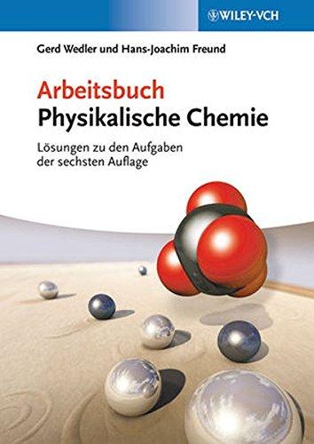 Arbeitsbuch Physikalische Chemie: Lösungen zu den Aufgaben der 6. Auflage