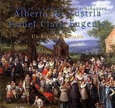 El arte en la corte de los archiduques Alberto de Austria e Isabel Clara eugenia (1598-1633) (cat. expos) por Seacex
