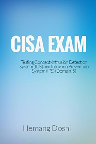 CISA Exam-Testing Concept-Intrusion Detection System (IDS) & Intrusion Prevention System (IPS)-Domain 5 (English Edition) -