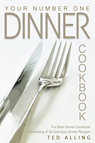 your-number-one-dinner-cookbook-the-best-dinner-cookbook-consisting-of-35-delicious-dinner-recipes-e