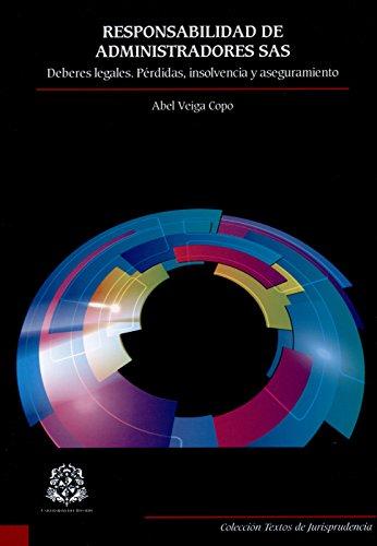Responsabilidad de administradores SAS: Deberes legales.Pérdidas, insolvencia y aseguramiento (Textos de Jurisprudencia) por Abel Veiga Copo