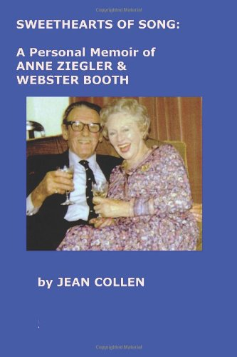Sweethearts of Song: A Personal Memoir of Anne Ziegler and Webster Booth -