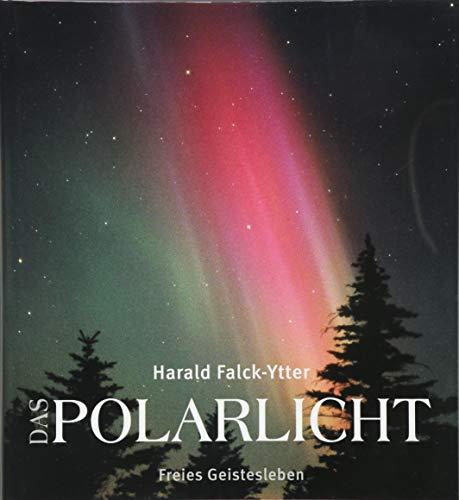 Das Polarlicht: Aurora Borealis und Australis in mythologischer, naturwissenschaftlicher und apokalyptischer Sicht.