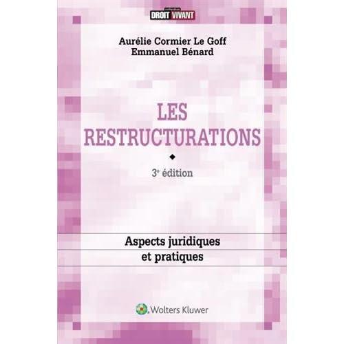 Les restructurations - 3e édition: Aspects juridiques et pratiques (remplace 9782878806557)