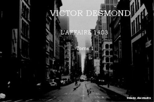 Victor Desmond l affaire 1403 par Alexandre Toledo