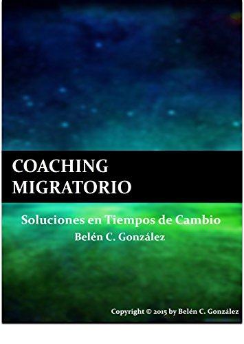 COACHING MIGRATORIO: Soluciones en Tiempos de Cambio por Belén C. González