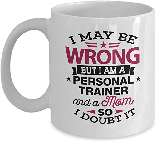 LETE You will always be my best gift Personal Trainer Coffee Mug, Funny Gift for Personal Trainer - I May Be Wrong But I Am A Personal Trainer Gym, Fitness, Sports, Teacher Coffee Cup 11