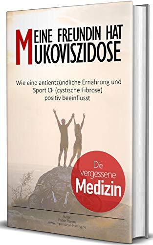 Meine Freundin hat Mukoviszidose: Die vergessene Medizin, wie eine antientzündliche Ernährung und Sport CF (cystische Fibrose) positiv beeinflusst