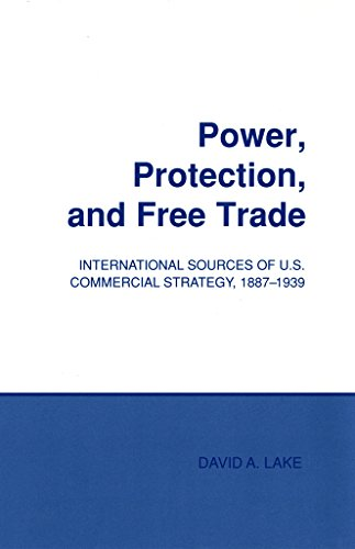 Power, Protection, and Free Trade: International Sources of U.S. Commercial Strategy, 1887-1939 (Cornell Studies in Political Economy) (English Edition)