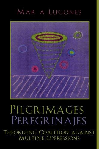 pilgrimages-peregrinajes-theorizing-coalition-against-multiple-oppressions-feminist-constructions