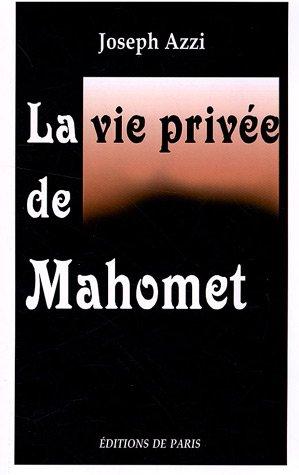 La vie privée de Mahomet : D'après les auteurs musulmans