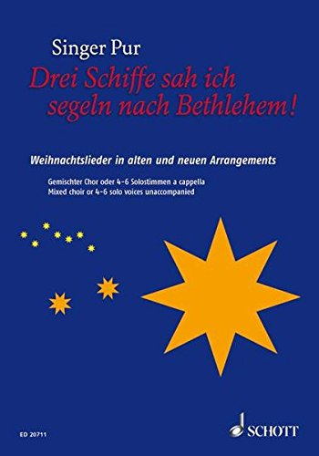 Drei Schiffe sah ich segeln nach Bethlehem!: Weihnachtslieder in alten und neuen Arragements. gemischter Chor (SAATTB) oder 6 Solostimmen. Songbook. -