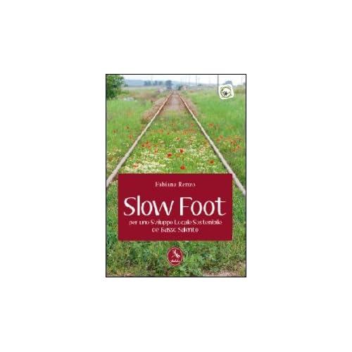 Slow Foot. Per Uno Sviluppo Locale Sostenibile Del Basso Salento