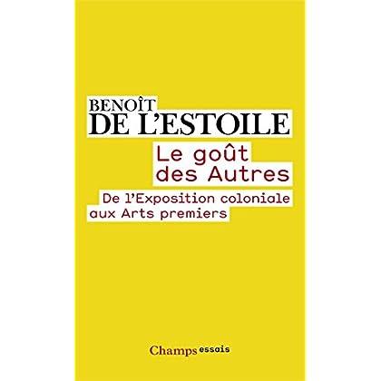 Le goût des Autres. De l'Exposition coloniale aux Arts premiers (Champs Essais t. 970)