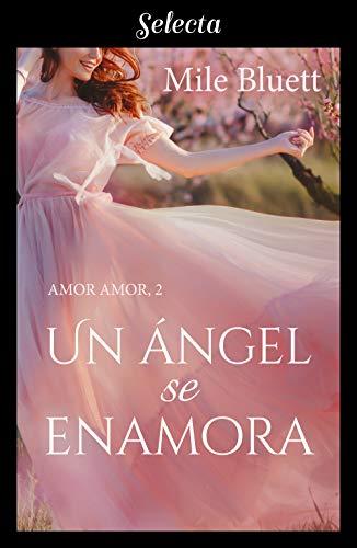 Un ángel se enamora (Amor amor 2) de Mile Bluett