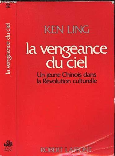 La vengeance du ciel/un jeune chinois dans la revolution culturelle