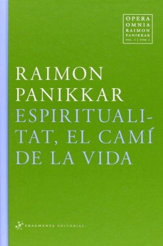 Opera Omnia Raimon Panikkar: Espiritualitat, El Camí De La Vida: 1 por Raimon Panikkar Alemany