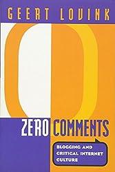 Zero Comments: Blogging and Critical Internet Culture