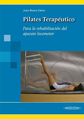 Pilates Terapéutico: Para la rehabilitación del aparato locomotor por Juan Bosco Calvo