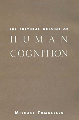 The Cultural Origins of Human Cognition por Michael Tomasello