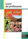Espagnol 1re année A1/A2 Mas alto! Livre du professeur