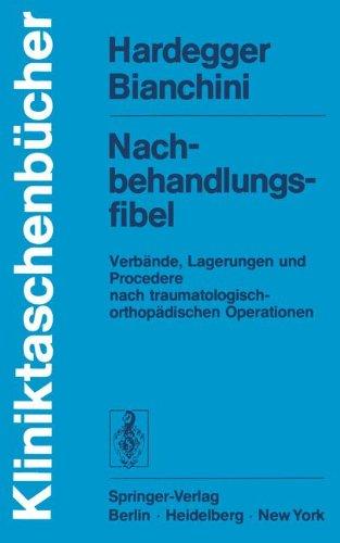 Nachbehandlungsfibel: Verbände, Lagerungen und Procedere nach traumatologisch-orthopädischen Operationen (Kliniktaschenbücher)
