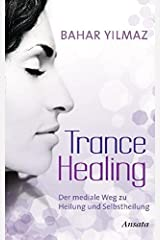 Trance Healing: Der mediale Weg zu Heilung und Selbstheilung Gebundene Ausgabe