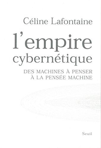 L'Empire cybernétique. Des machines à penser à la pensée machine