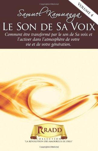 Le Son de Sa Voix: Comment être transformé par le son de Sa voix et l'activer dans l'atmosphère de votre vie et de votre génération.: Volume 4 (LA REVOLUTION DES AMOUREUX DE DIEU)