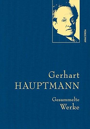 Gerhart Hauptmann - Gesammelte Werke (Iris®-LEINEN-Ausgabe) (Anaconda Gesammelte Werke)