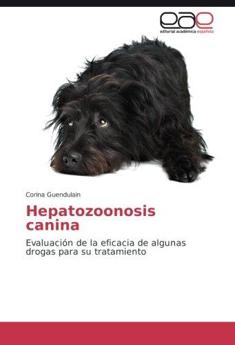 Hepatozoonosis canina: Evaluación de la eficacia de algunas drogas para su tratamiento