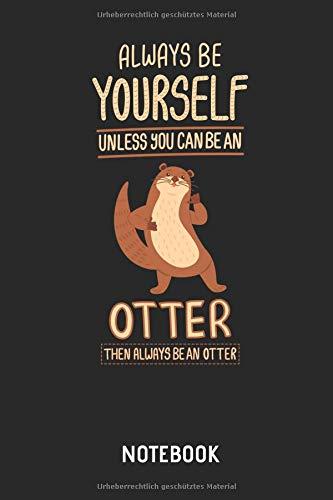 Otter   Notizbuch: Always Be Yourself - Otter Liniertes Notizbuch & Schreibheft für Männer, Frauen und Kinder. Tolle Geschenk Idee für alle die Otter ()