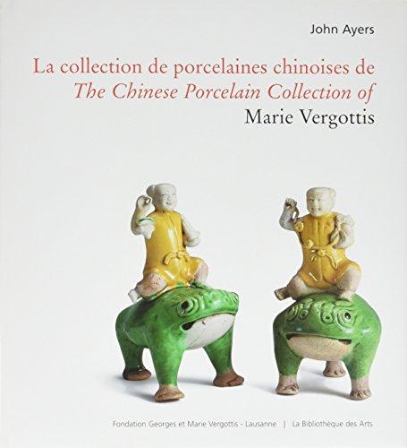 La Collection de porcelaines chinoises de Marie Vergottis. Bilingue Français/Anglais par John Ayers