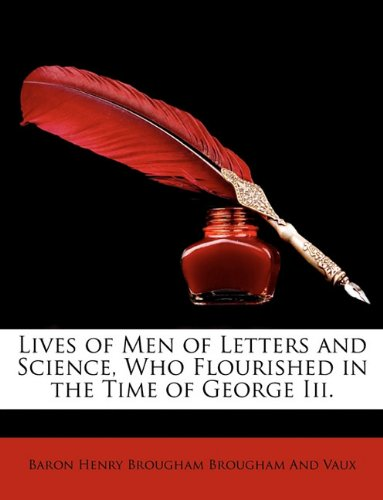 Lives of Men of Letters and Science, Who Flourished in the Time of George Iii.