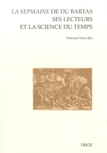La Sepmaine de Du Bartas, ses lecteurs et la science du temps : En hommage  Yvonne Bellenger