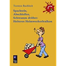 Spachteln, Abschleifen, Schwamm drüber: Heiteres Heimwerkerlexikon