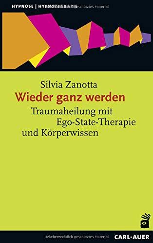 Wieder ganz werden: Traumaheilung mit Ego-State-Therapie und Körperwissen (Hypnose und Hypnotherapie)