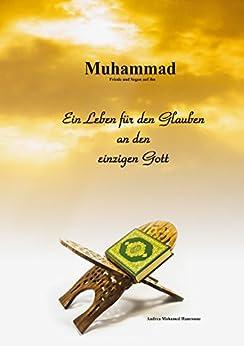 Muhammad: Ein Leben für den Glauben an den einzigen Gott