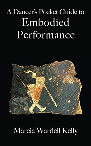 A Dancer's Pocket Guide to Embodied Performance por Marcia Wardell Kelly