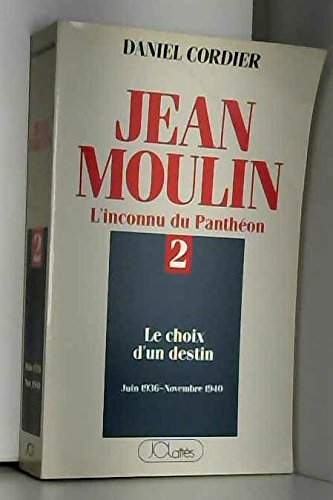 Jean Moulin L'inconnu du Panthéon Tome 2 : Le choix d'un destin (juin 1936 - novembre 1940)