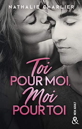 Toi pour moi, moi pour toi : Par l'auteur New-Adult de Ton arrogance, mon insolence ! (&H) par Nathalie Charlier