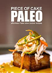 Piece of Cake Paleo - Effortless Paleo Slow Cooker Recipes (English Edition)