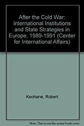 After the Cold War: International Institutions and State Strategies in Europe, 1989-1991 (Center for International Affairs) by Robert Keohane (1993-06-30)