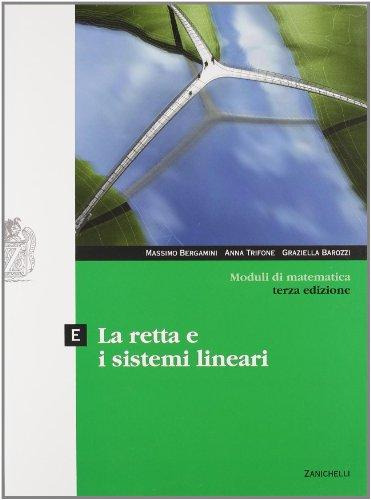 Moduli di matematica. Modulo E: La retta e i sistemi lineari. Con espansione online. Per le Scuole superiori