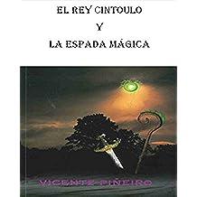El rey Cintoulo y la espada mágica: El rey Cintoulo y la espada mágica (Crónicas del país mítico en el que siempre llueve)